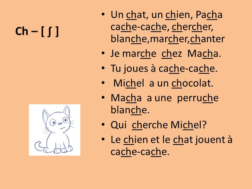Ch – [ ∫ ] Un chat, un chien, Pacha cache-cache, chercher, blanche,marcher,chanter. Je marche chez Macha.